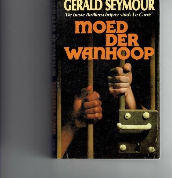 moed der wanhoop/ Gerald seymour