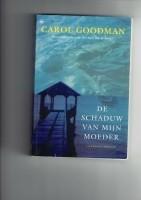de schaduw van mijn moeder /Carol Goodman
