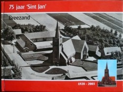 75 Jaar Sint Janskerk Breezand 1928 - 2003.