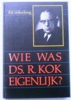 Wie was Ds. R. Kok eigenlijk? - Rik Valkenburg