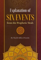 Explanation of the six events from the Prophetic sirah