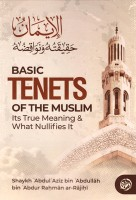 Basic Tenets of the Muslim its true meaning & what nullifie…