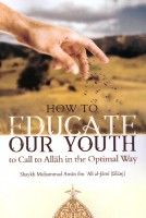 How to educate our youth to call to Allah in the optimal wa…