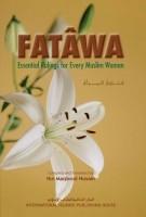 Fatawa: Essential Rulings For Every Muslim Woman