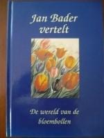 Jan Bader vertelt, De wereld van de bloembollen.